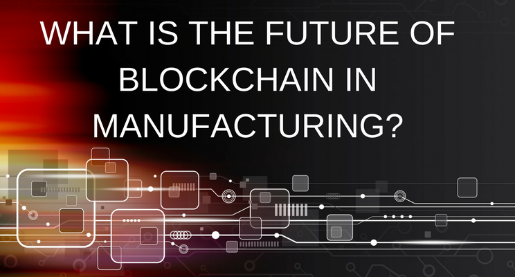 Blockchain Manufacturing – Enabling Supply Chain Traceability