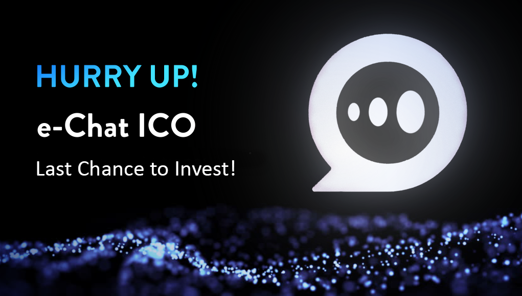Last Chance to Invest in e-Chat, ICO Ends on March 1, 2018